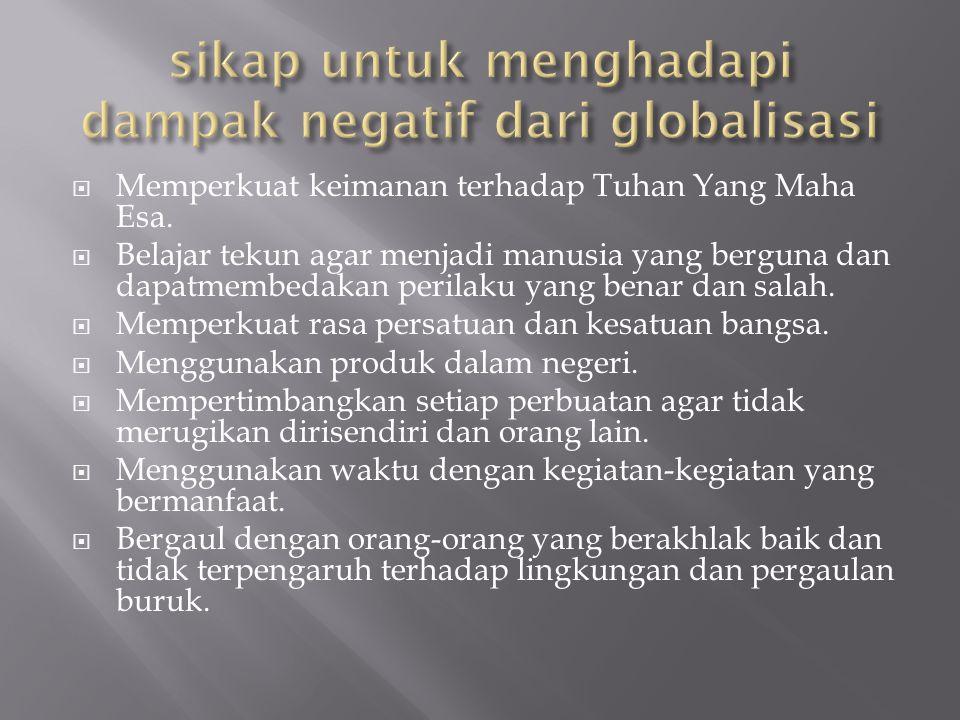 sikap untuk menghadapi dampak negatif dari globalisasi