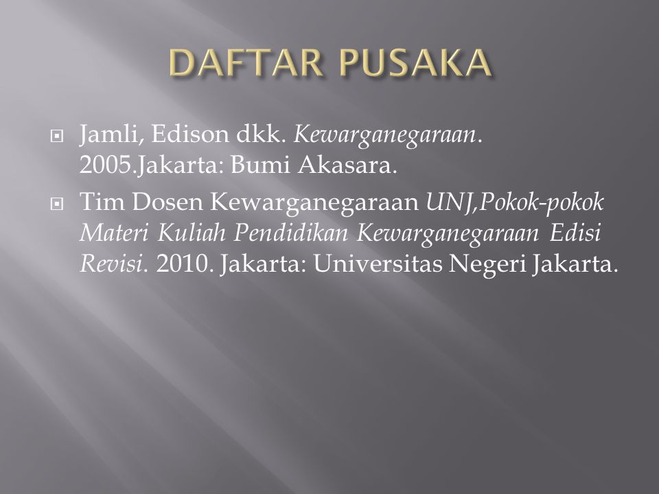 DAFTAR PUSAKA Jamli, Edison dkk. Kewarganegaraan. 2005.Jakarta: Bumi Akasara.