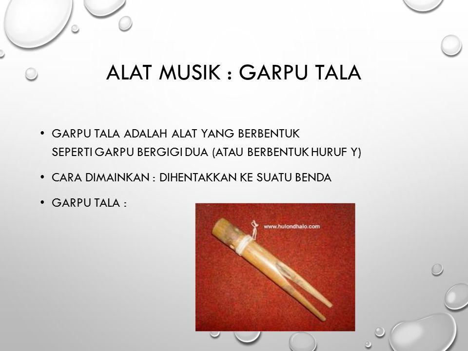 Alat Musik : Garpu Tala Garpu Tala adalah alat yang berbentuk seperti garpu bergigi dua (atau berbentuk huruf y)