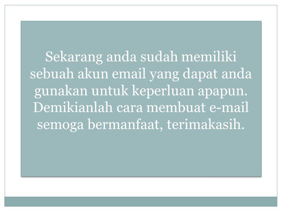 Demikianlah cara membuat e-mail semoga bermanfaat, terimakasih.