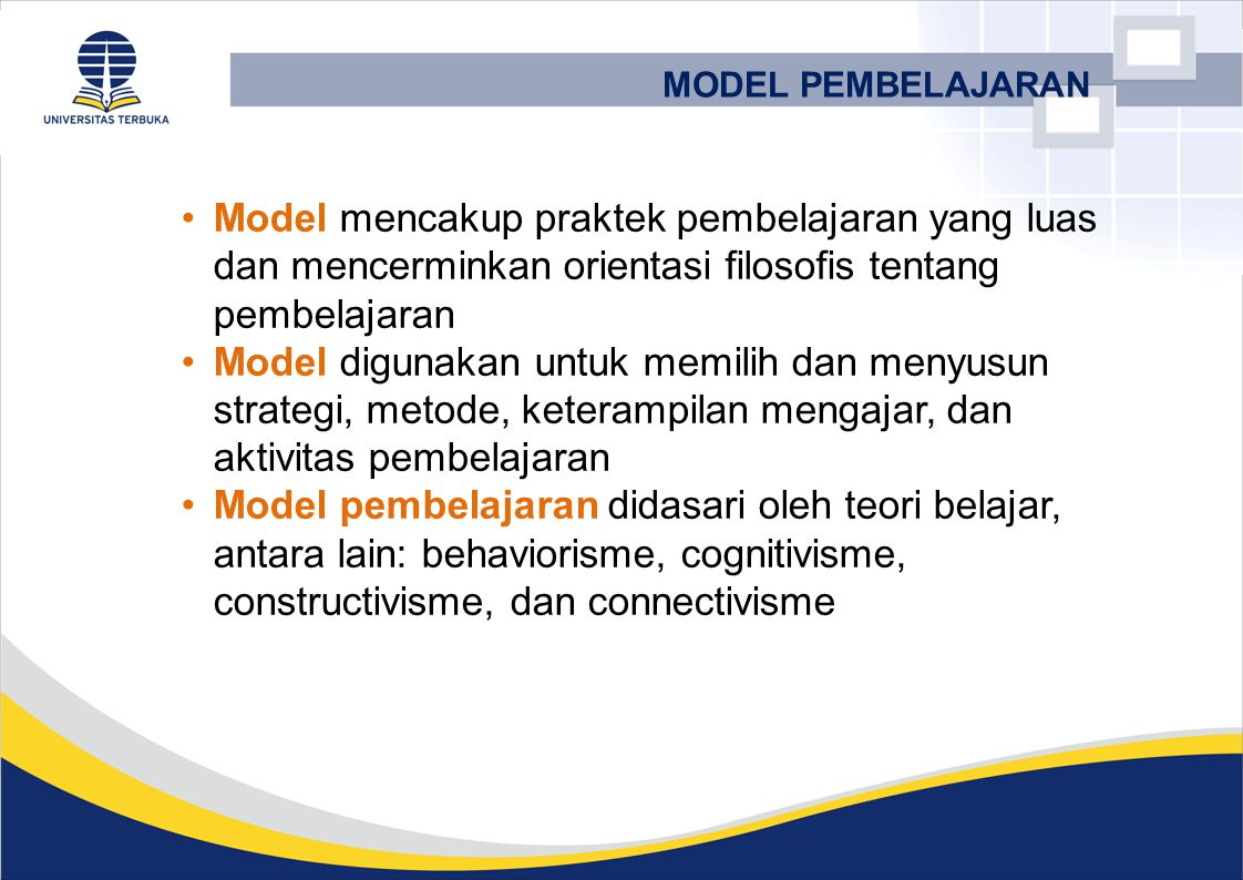 MODEL PEMBELAJARAN Model mencakup praktek pembelajaran yang luas dan mencerminkan orientasi filosofis tentang pembelajaran.