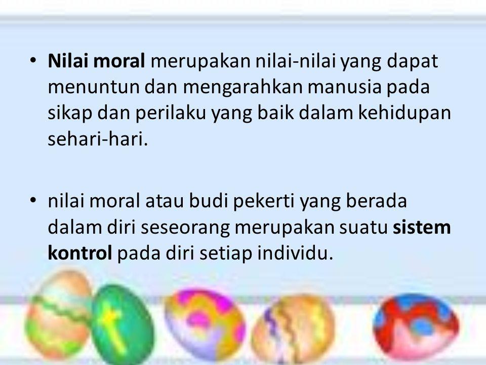Nilai moral merupakan nilai-nilai yang dapat menuntun dan mengarahkan manusia pada sikap dan perilaku yang baik dalam kehidupan sehari-hari.