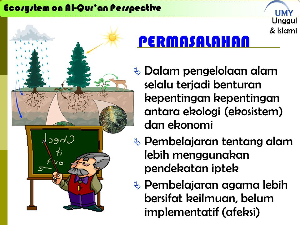 PERMASALAHAN Dalam pengelolaan alam selalu terjadi benturan kepentingan kepentingan antara ekologi (ekosistem) dan ekonomi.