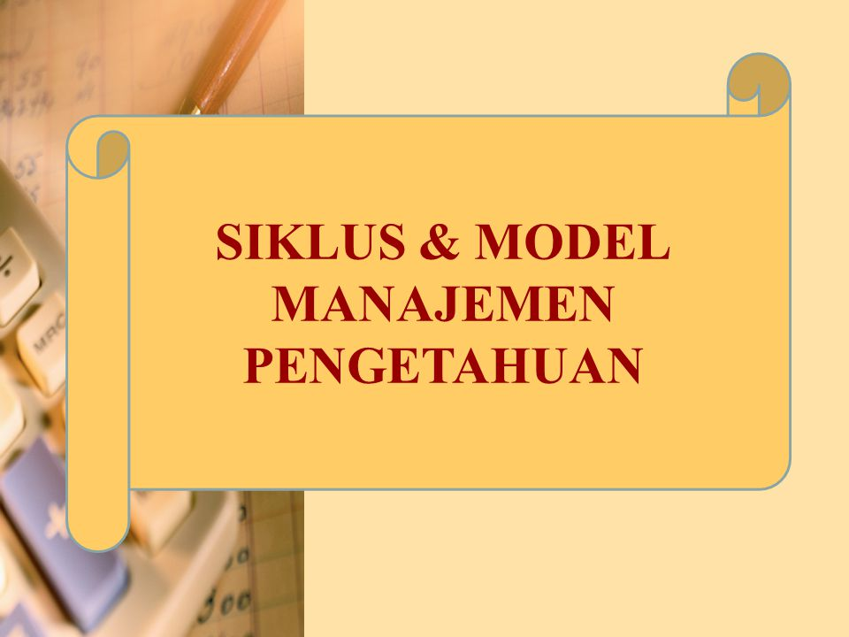 SIKLUS & MODEL MANAJEMEN PENGETAHUAN