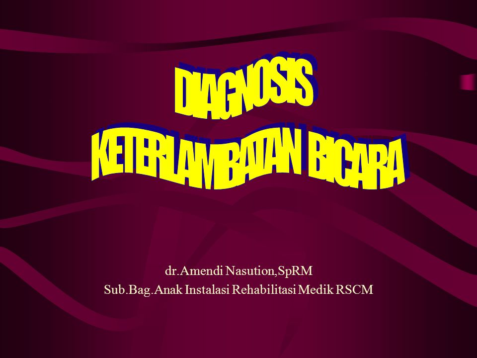 DIAGNOSIS KETERLAMBATAN BICARA dr.Amendi Nasution,SpRM