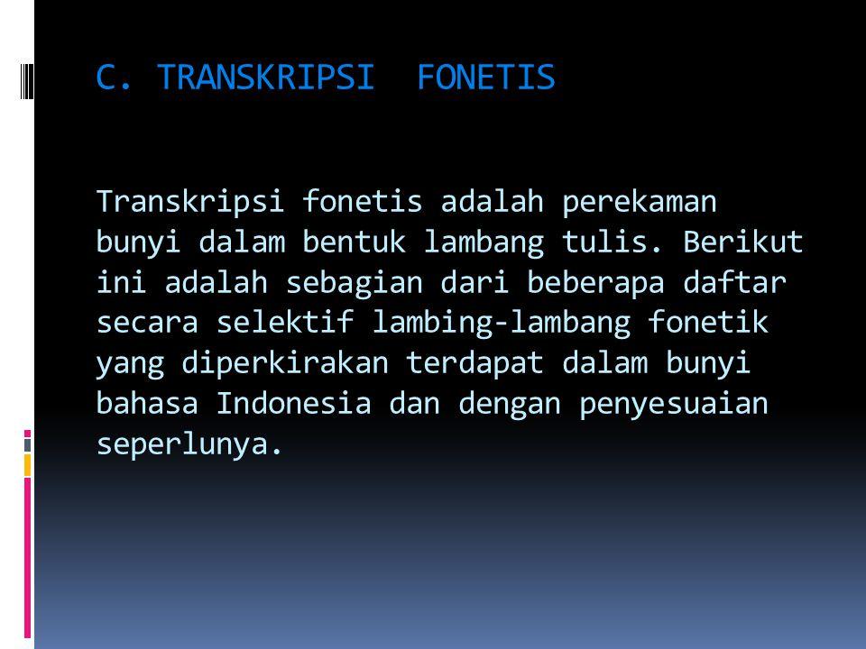 C. TRANSKRIPSI FONETIS Transkripsi fonetis adalah perekaman bunyi dalam bentuk lambang tulis.