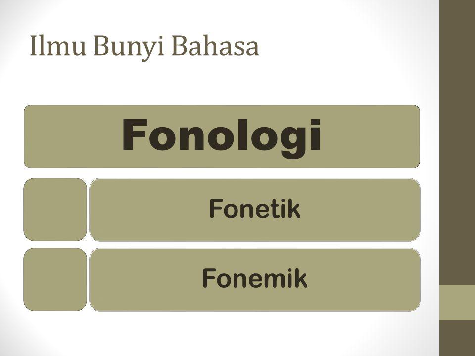 Ilmu Bunyi Bahasa Fonologi Fonetik Fonemik