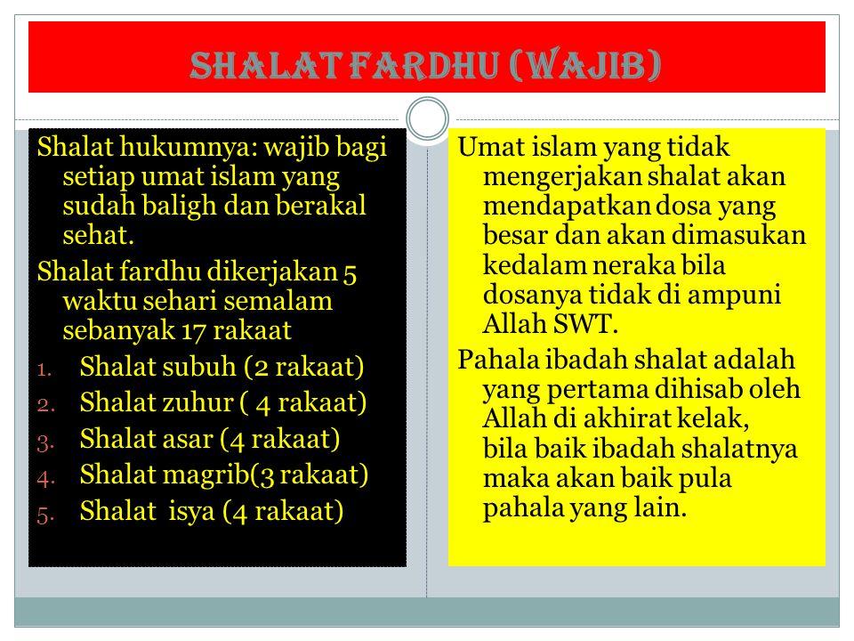 SHALAT FARDHU (WAJIB) Shalat hukumnya: wajib bagi setiap umat islam yang sudah baligh dan berakal sehat.