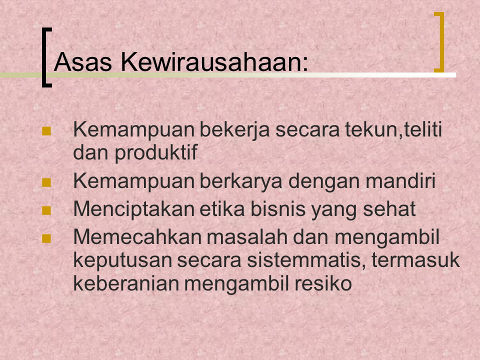 Asas Kewirausahaan: Kemampuan bekerja secara tekun,teliti dan produktif. Kemampuan berkarya dengan mandiri.