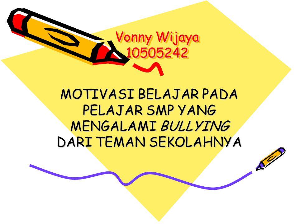 Vonny Wijaya 10505242 MOTIVASI BELAJAR PADA PELAJAR SMP YANG MENGALAMI BULLYING DARI TEMAN SEKOLAHNYA.