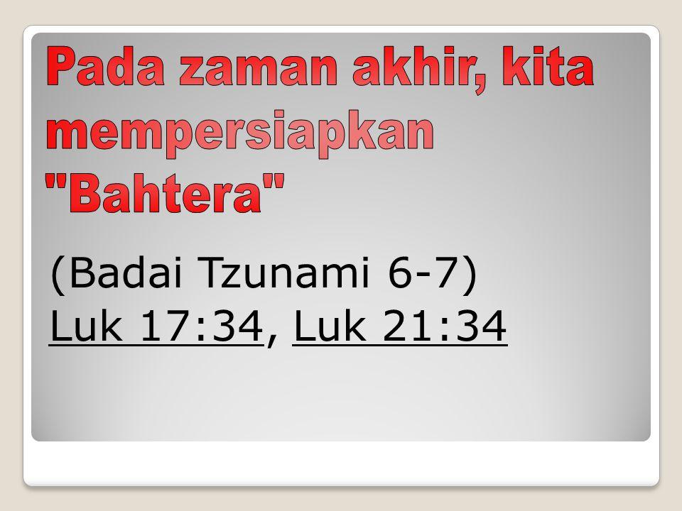 (Badai Tzunami 6-7) Luk 17:34, Luk 21:34