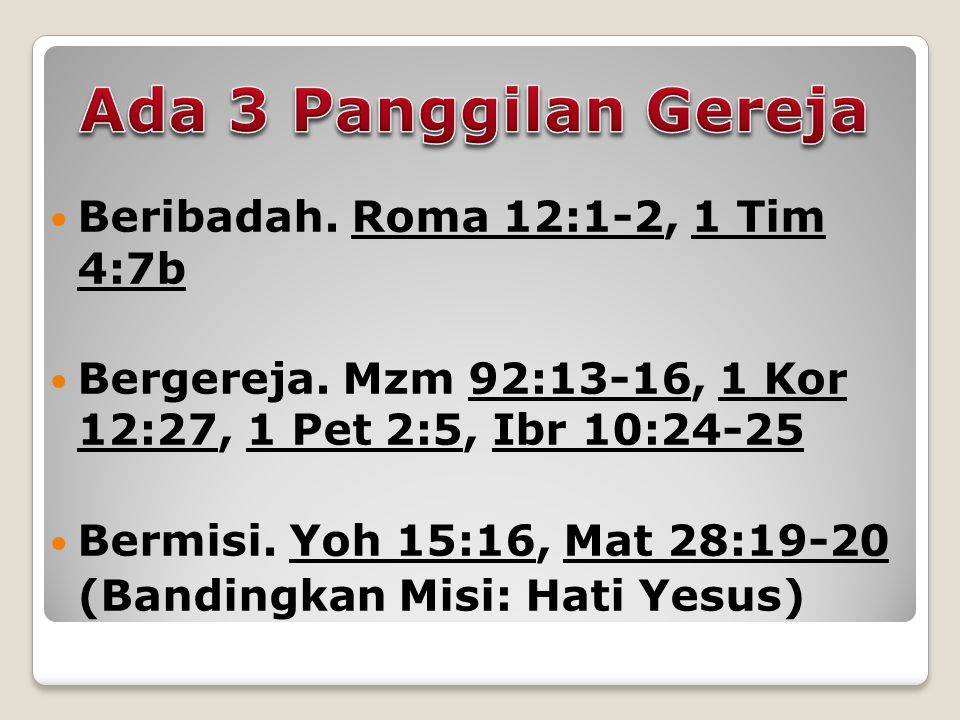 Ada 3 Panggilan Gereja Beribadah. Roma 12:1-2, 1 Tim 4:7b