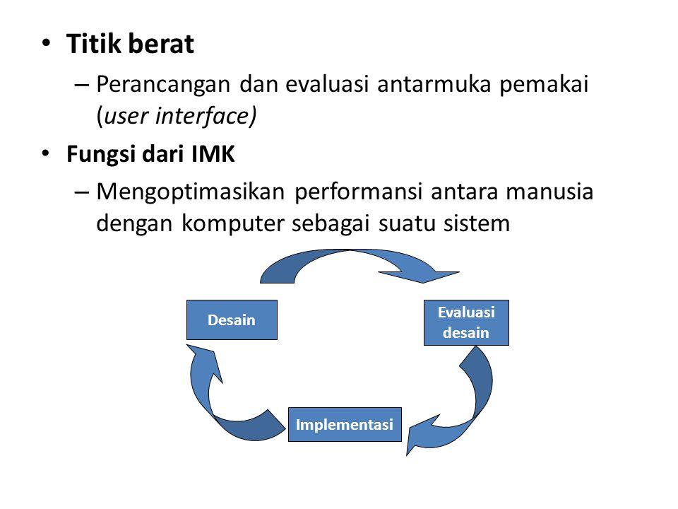 Titik berat Perancangan dan evaluasi antarmuka pemakai (user interface) Fungsi dari IMK.