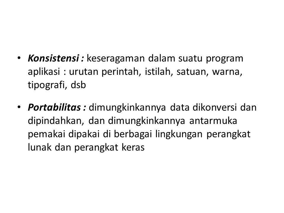 Konsistensi : keseragaman dalam suatu program aplikasi : urutan perintah, istilah, satuan, warna, tipografi, dsb