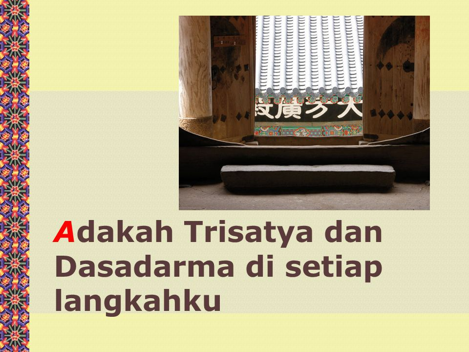 Adakah Trisatya dan Dasadarma di setiap langkahku