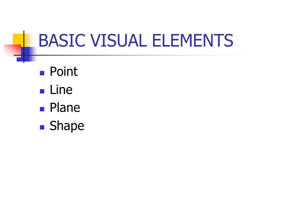 BASIC VISUAL ELEMENTS Point Line Plane Shape