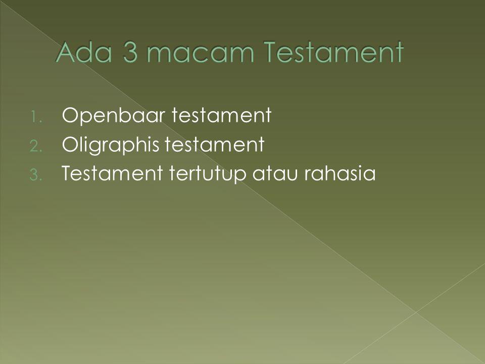 Ada 3 macam Testament Openbaar testament Oligraphis testament