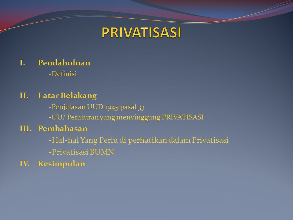 PRIVATISASI I. Pendahuluan II. Latar Belakang III. Pembahasan