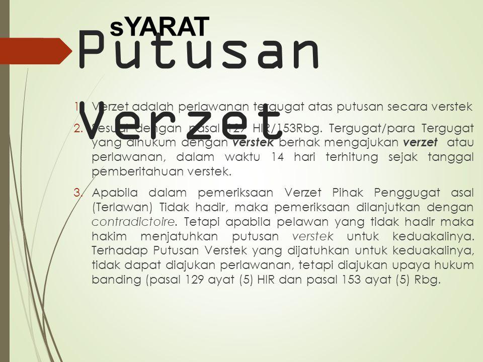 Putusan Verzet sYARAT. Verzet adalah perlawanan tergugat atas putusan secara verstek.