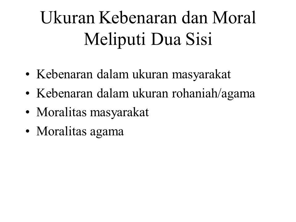 Ukuran Kebenaran dan Moral Meliputi Dua Sisi
