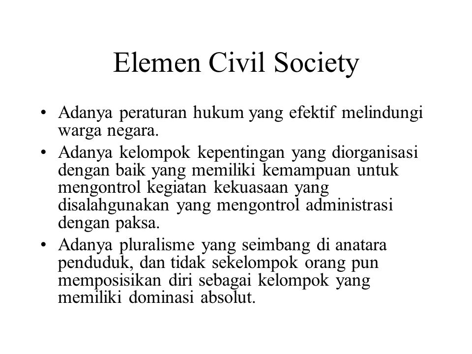 Elemen Civil Society Adanya peraturan hukum yang efektif melindungi warga negara.