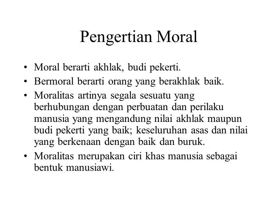 Pengertian Moral Moral berarti akhlak, budi pekerti.