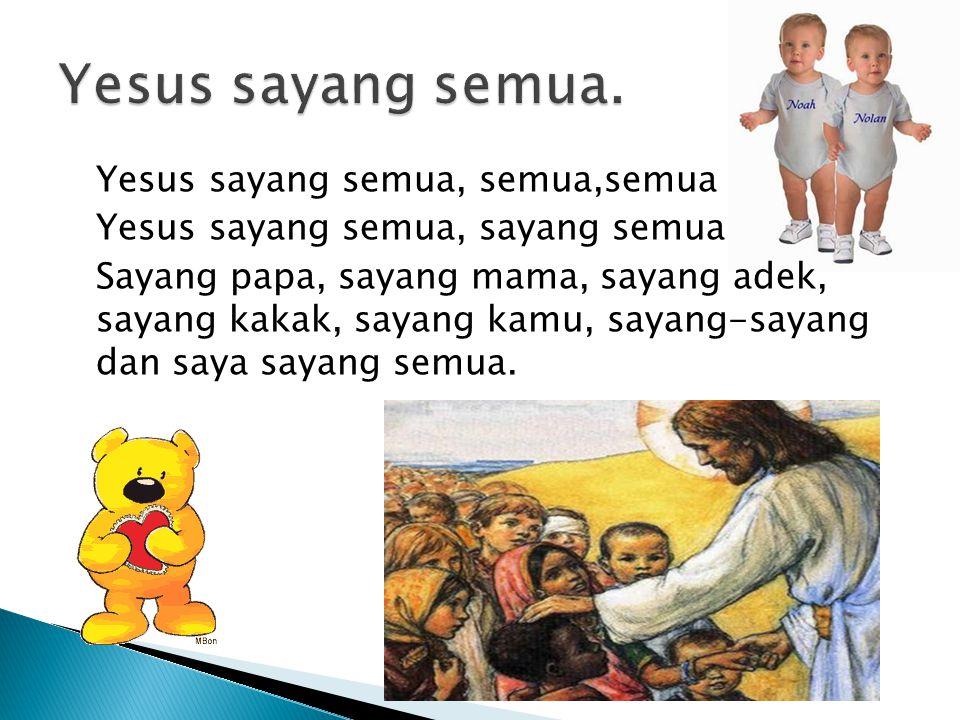 Yesus sayang semua.