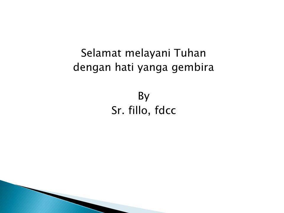 Selamat melayani Tuhan dengan hati yanga gembira By Sr. fillo, fdcc