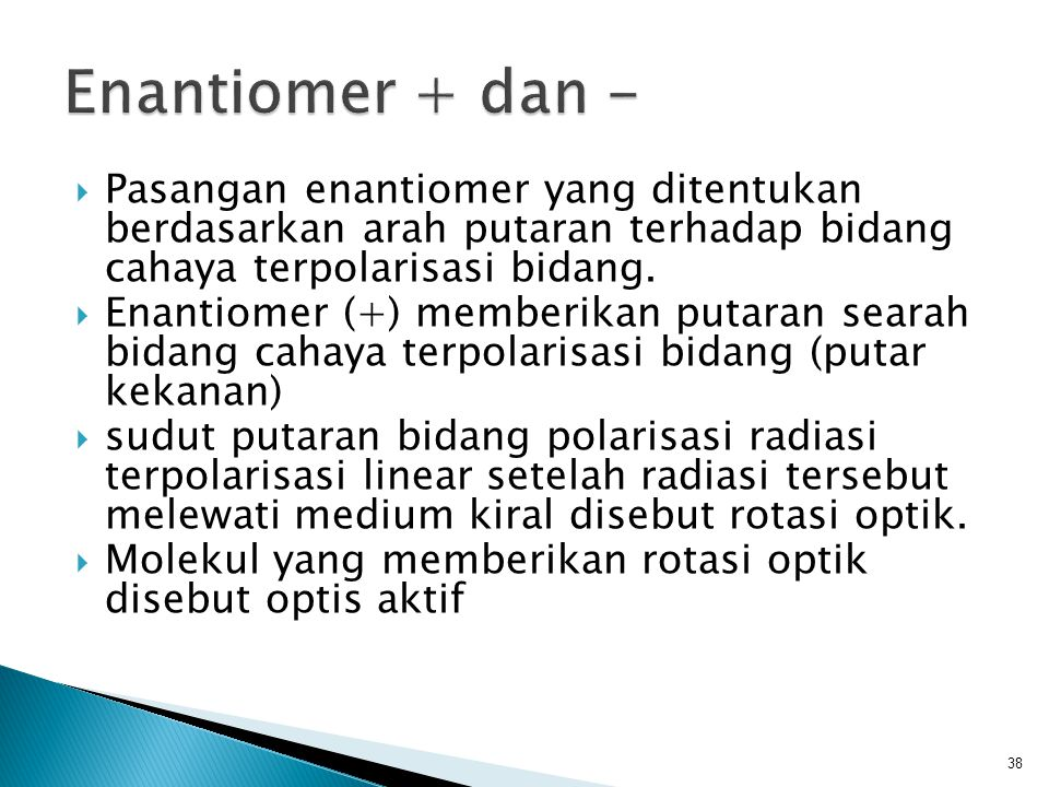 Enantiomer + dan - Pasangan enantiomer yang ditentukan berdasarkan arah putaran terhadap bidang cahaya terpolarisasi bidang.