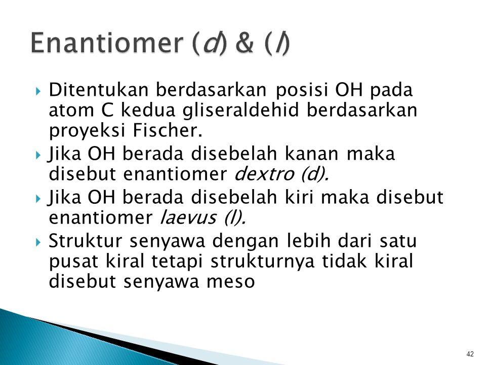 Enantiomer (d) & (l) Ditentukan berdasarkan posisi OH pada atom C kedua gliseraldehid berdasarkan proyeksi Fischer.