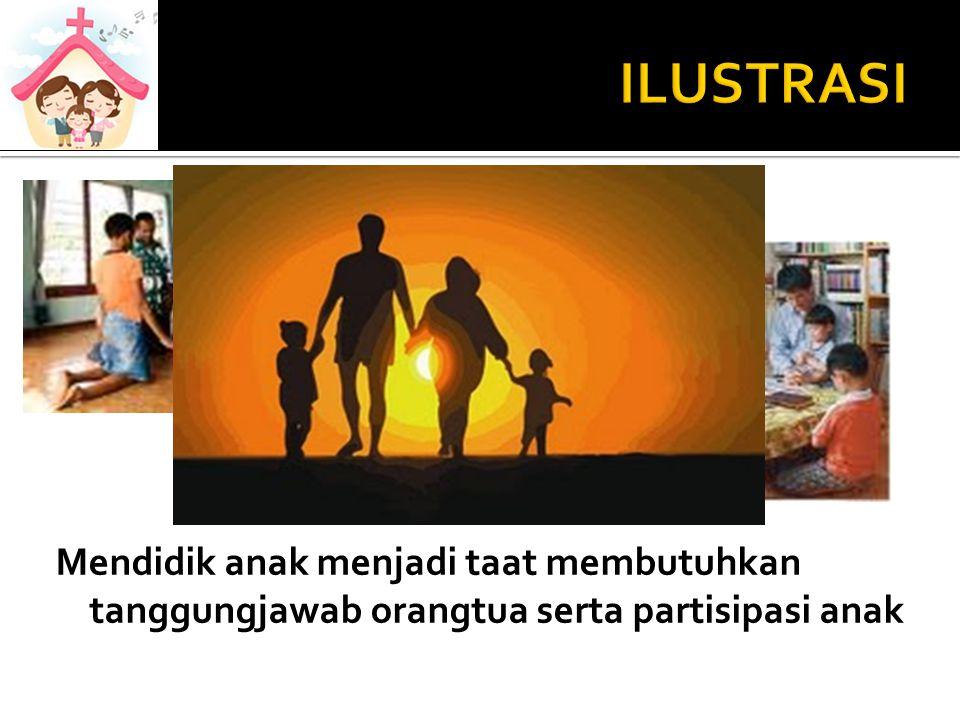 ILUSTRASI Mendidik anak menjadi taat membutuhkan tanggungjawab orangtua serta partisipasi anak