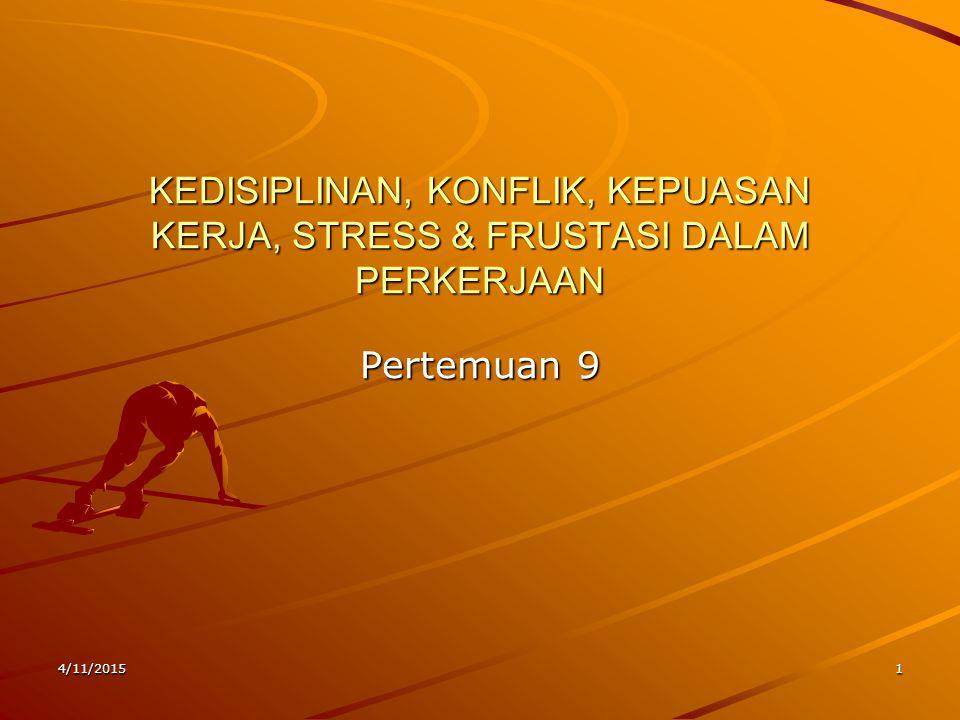 KEDISIPLINAN, KONFLIK, KEPUASAN KERJA, STRESS & FRUSTASI DALAM PERKERJAAN