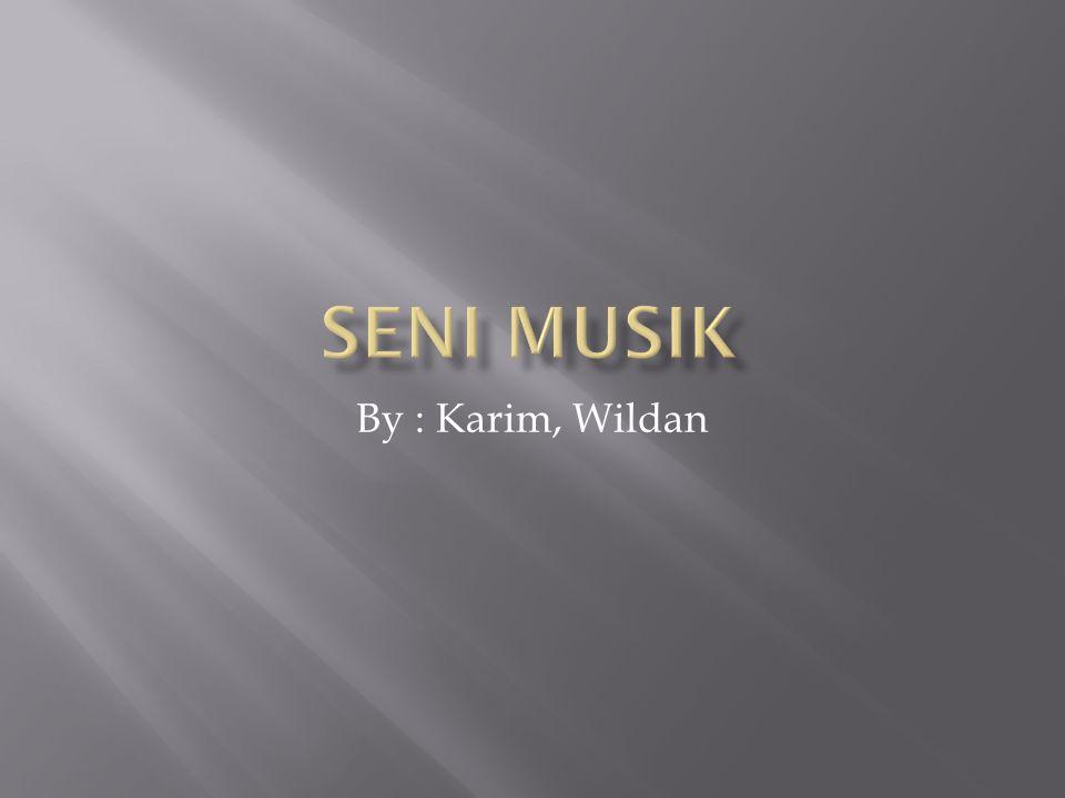 Seni MUSIK By : Karim, Wildan