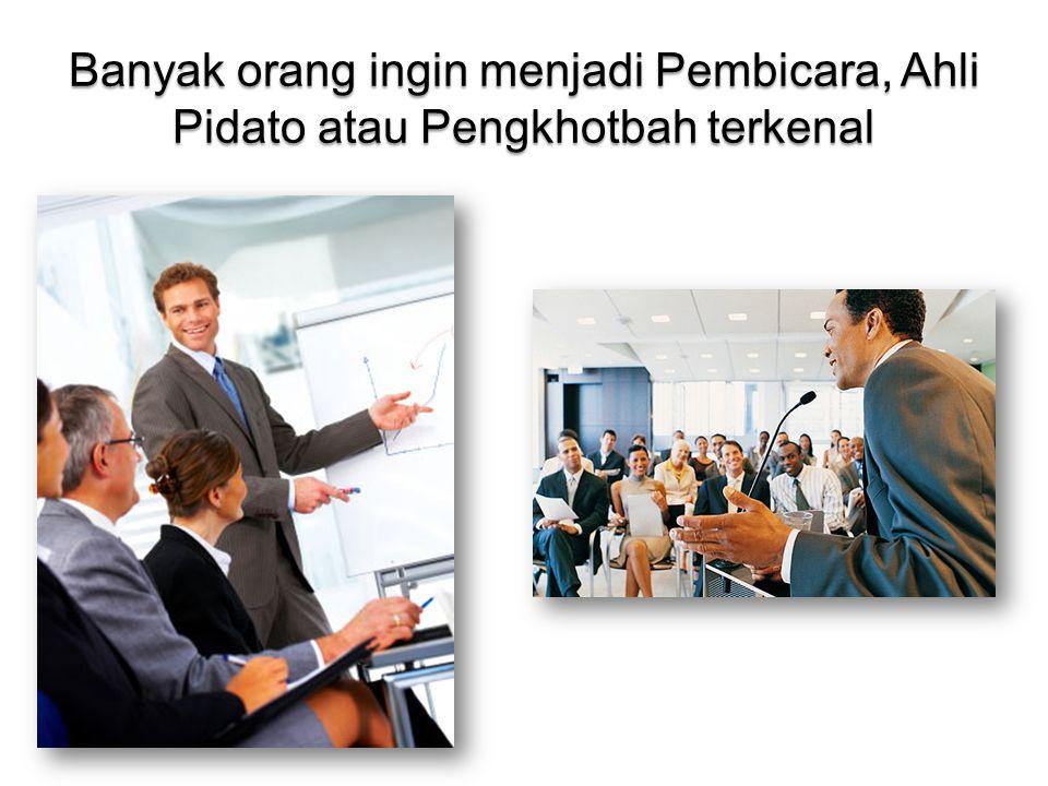 Banyak orang ingin menjadi Pembicara, Ahli Pidato atau Pengkhotbah terkenal