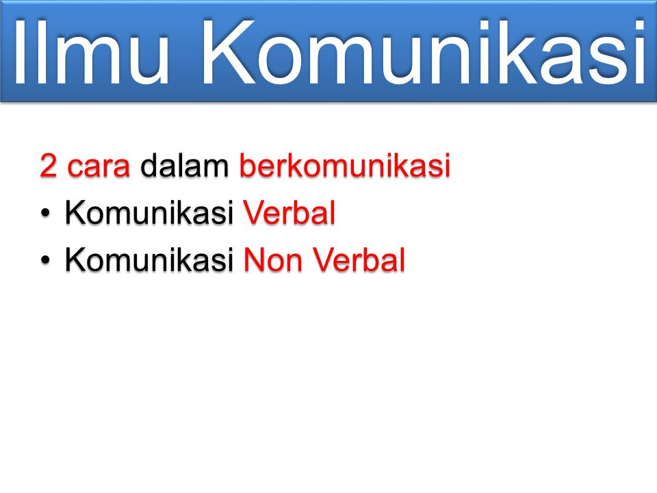 Ilmu Komunikasi 2 cara dalam berkomunikasi Komunikasi Verbal