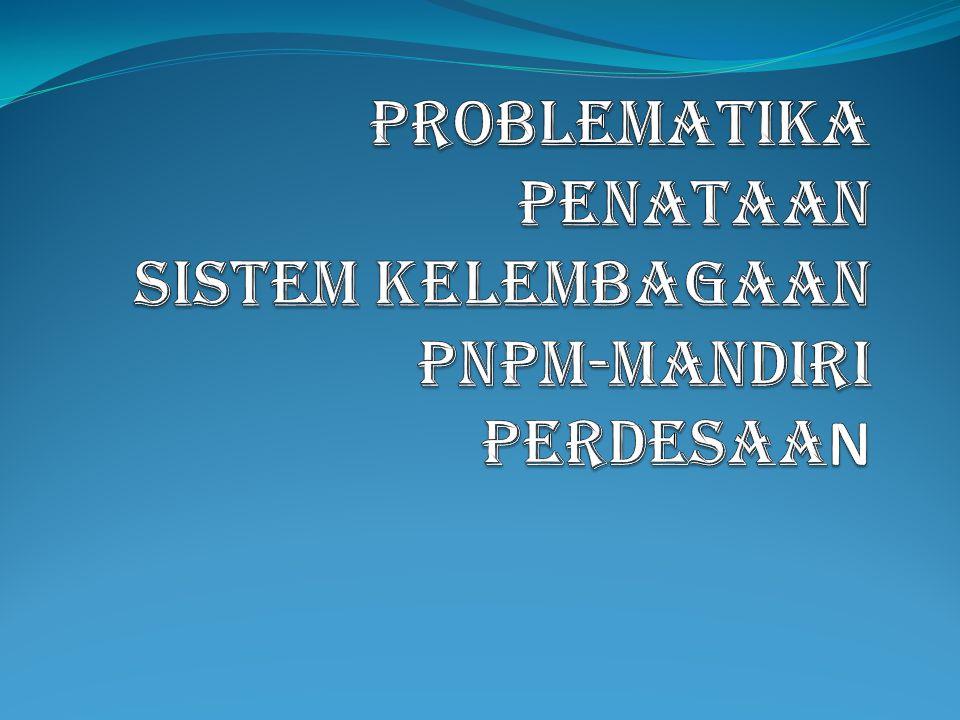 PROBLEMATIKA PENATAAN SISTEM KELEMBAGAAN PNPM-MANDIRI PERDESAAN