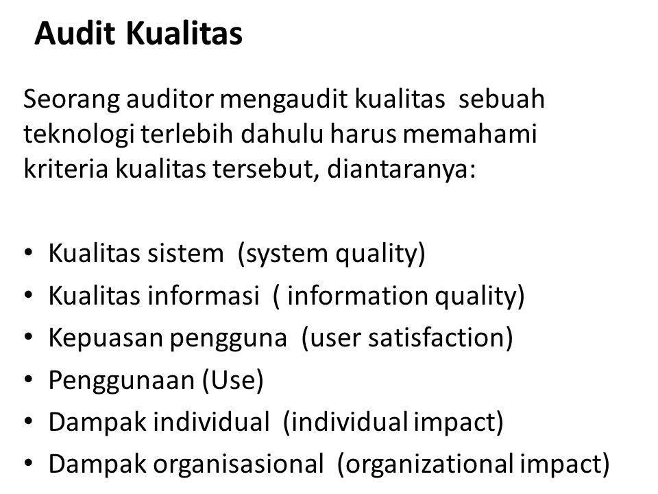 Audit Kualitas Seorang auditor mengaudit kualitas sebuah teknologi terlebih dahulu harus memahami kriteria kualitas tersebut, diantaranya: