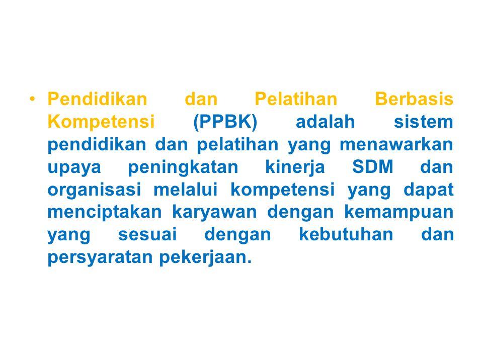 Pendidikan dan Pelatihan Berbasis Kompetensi (PPBK) adalah sistem pendidikan dan pelatihan yang menawarkan upaya peningkatan kinerja SDM dan organisasi melalui kompetensi yang dapat menciptakan karyawan dengan kemampuan yang sesuai dengan kebutuhan dan persyaratan pekerjaan.