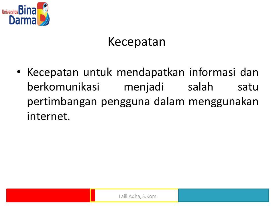 Kecepatan Kecepatan untuk mendapatkan informasi dan berkomunikasi menjadi salah satu pertimbangan pengguna dalam menggunakan internet.