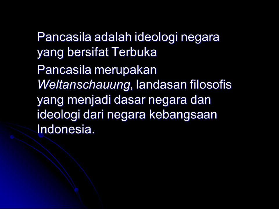 Pancasila adalah ideologi negara yang bersifat Terbuka