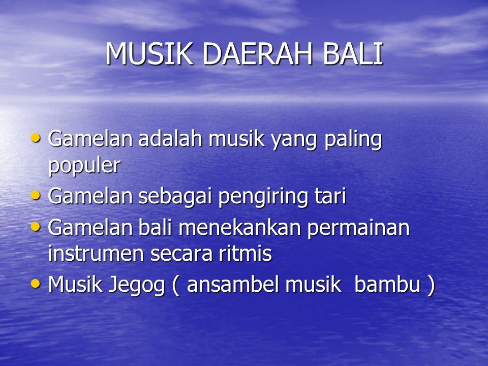 MUSIK DAERAH BALI Gamelan adalah musik yang paling populer