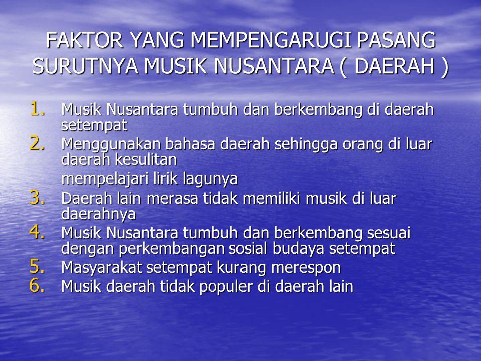 FAKTOR YANG MEMPENGARUGI PASANG SURUTNYA MUSIK NUSANTARA ( DAERAH )