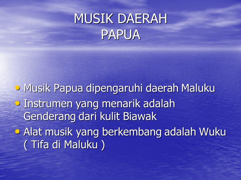 MUSIK DAERAH PAPUA Musik Papua dipengaruhi daerah Maluku