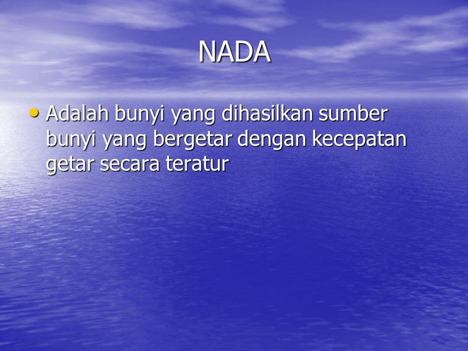 NADA Adalah bunyi yang dihasilkan sumber bunyi yang bergetar dengan kecepatan getar secara teratur
