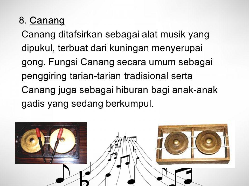 8. Canang Canang ditafsirkan sebagai alat musik yang. dipukul, terbuat dari kuningan menyerupai. gong. Fungsi Canang secara umum sebagai.
