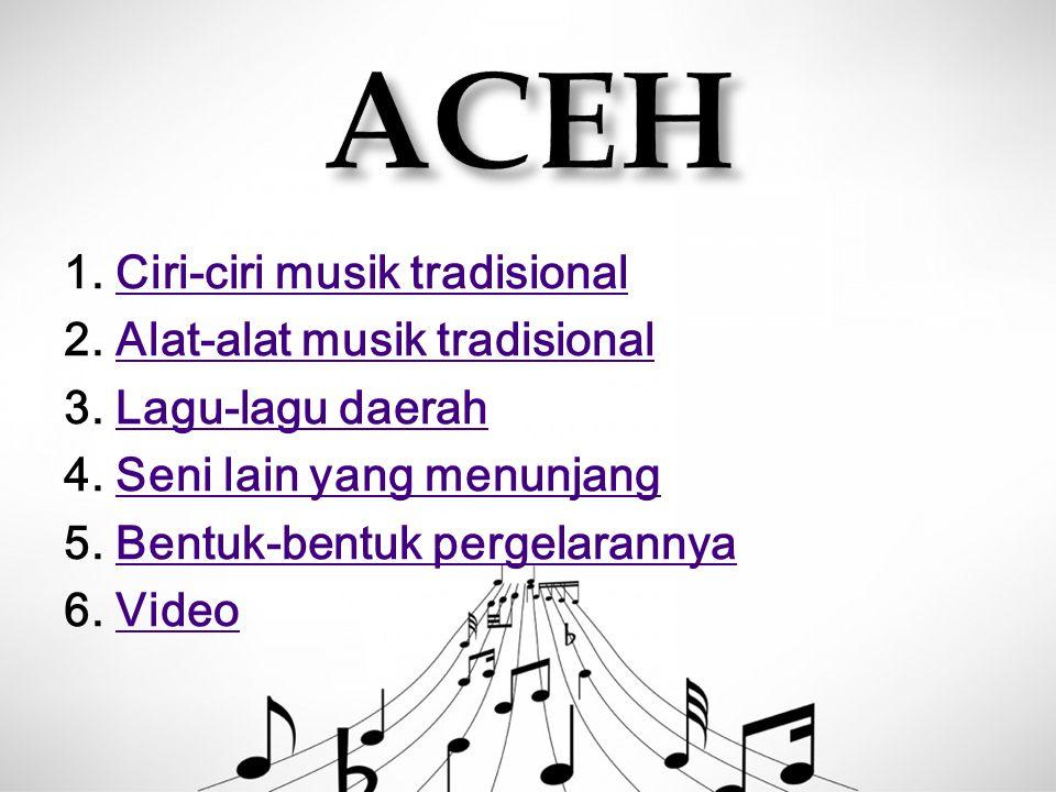 ACEH 1. Ciri-ciri musik tradisional 2. Alat-alat musik tradisional