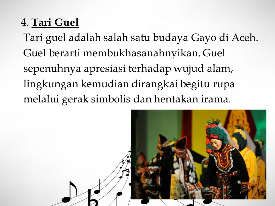 4. Tari Guel Tari guel adalah salah satu budaya Gayo di Aceh. Guel berarti membukhasanahnyikan. Guel.