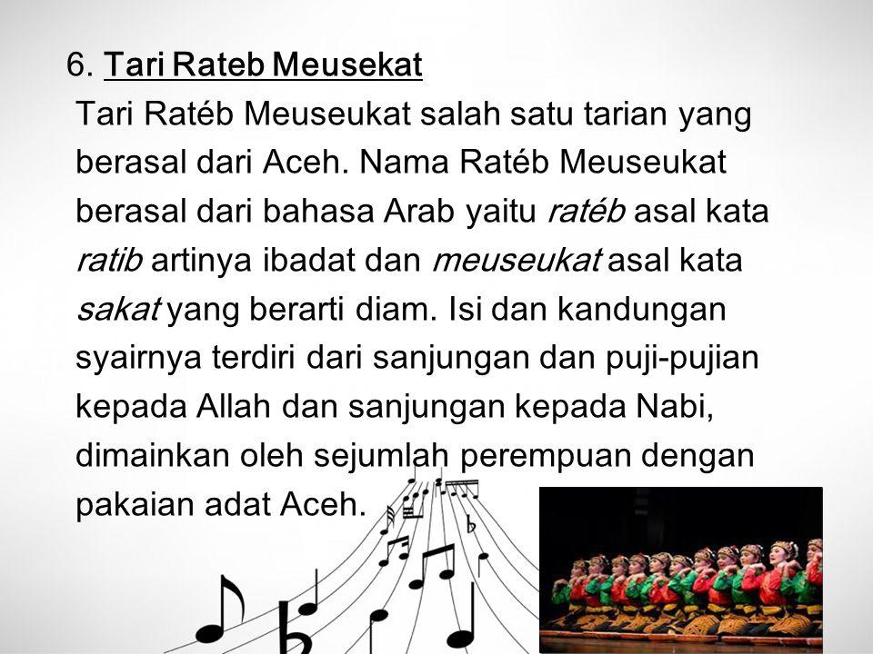 6. Tari Rateb Meusekat Tari Ratéb Meuseukat salah satu tarian yang. berasal dari Aceh. Nama Ratéb Meuseukat.