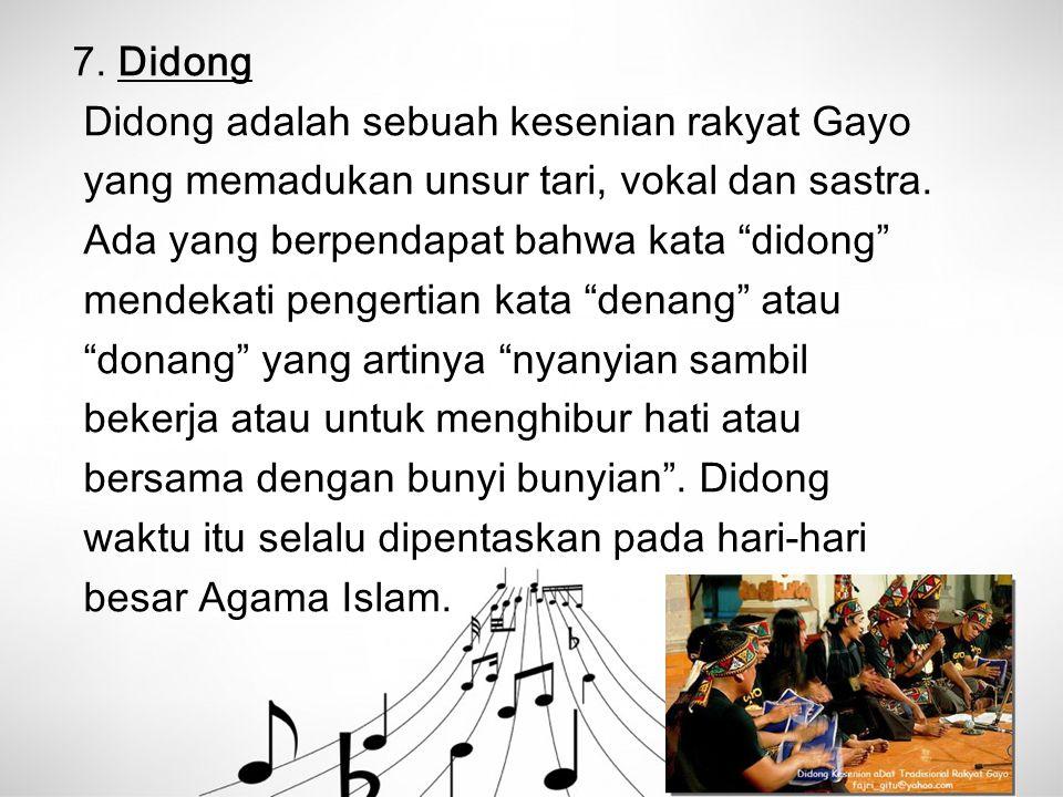 7. Didong Didong adalah sebuah kesenian rakyat Gayo yang memadukan unsur tari, vokal dan sastra. Ada yang berpendapat bahwa kata didong