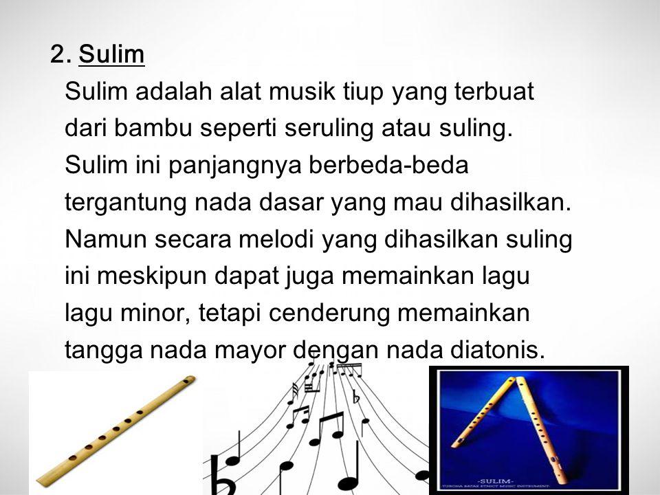 2. Sulim Sulim adalah alat musik tiup yang terbuat. dari bambu seperti seruling atau suling. Sulim ini panjangnya berbeda-beda.